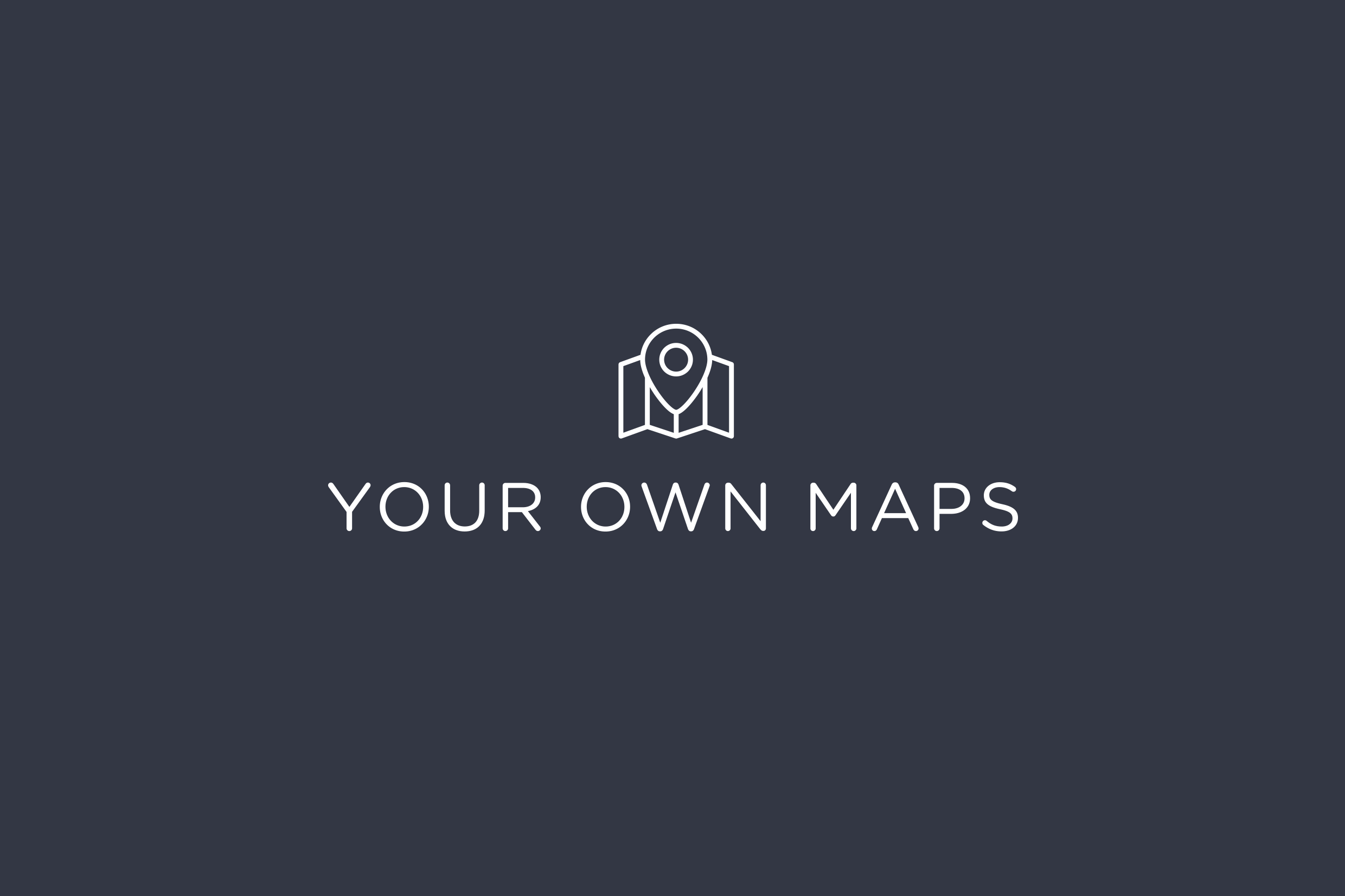 Your Own Maps
